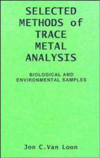 Selected Methods of Trace Metal Analysis : Biological and Environmental Samples