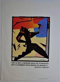 (Original poster) Art is Not a Mirror Held Up to Reality, But a Hammer with Which to Shape It - Bertolt Brecht