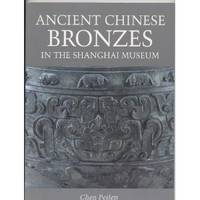 Ancient Chinese Bronzes: in the Shanghai Museum by  Peifen Chen - First Edition. - from S. Bernstein & Co.  and Biblio.com