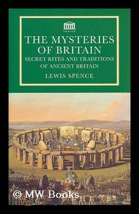 image of The mysteries of Britain : secret rites and traditions of ancient Britain / Lewis Spence