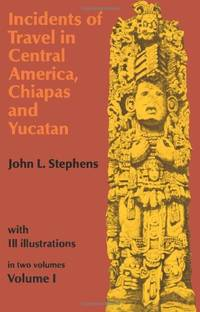 Incidents of Travel in Central America, Chiapas and Yucatan: v. 1 (Incidents of Travel in Central...