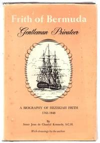 Frith of Bermuda: Gentleman Privateer. A Biography of Hezekiah Frith 1763-1848