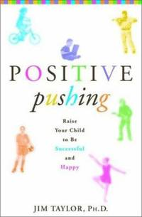 Positive Pushing : How to Raise a Successful and Happy Child