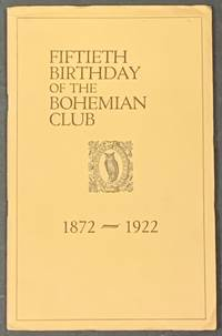 FIFTIETH BIRTHDAY Of The BOHEMIAN CLUB.  1872 - 1922  [Cover title]; Semi-Centennial High Jenks in the Grove Held in Field Circle on the Night of Friday July 28, 1922