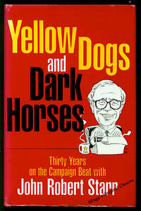 Yellow Dogs and Dark Horses: Thirty Years on the Campaign Beat With John Robert Starr