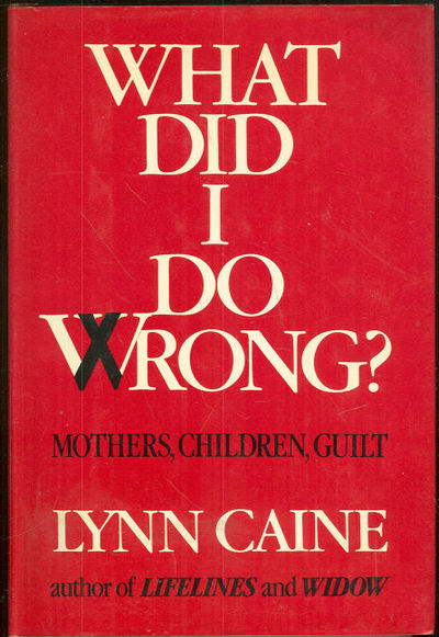 WHAT DID I DO WRONG Mothers, Children, Guilt, Caine, Lynn