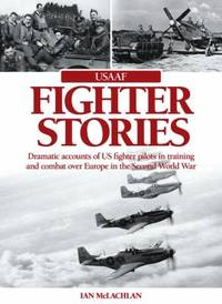 image of USAAF Fighter Stories : Dramatic Accounts of US Fighter Pilots in Training and Combat over Europe in the Second World War