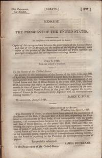 image of Message from the President of the United States communicating Copies of the correspondence between the government of the United States and that of Great Britain, on the subject of the right of search; with copies of the protest of the American minister at Paris against the quintuple treaty, and the correspondence thereto