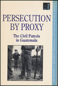 Persecution by Proxy: The Civil Patrols in Guatemala