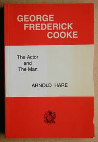 George Frederick Cooke: The Actor and The Man.