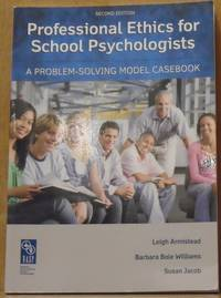 Professional Ethics for School Psychologist, a Problem-Solving Model Casebook (Second Edition)