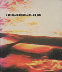 K Foundation Burn a Million Quid by  Chris and Gimpo Brook - First printing - 1997 - from Passages Bookshop (SKU: 4077)