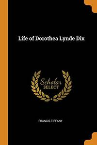Life of Dorothea Lynde Dix by Francis Tiffany - Paperback - from The Saint Bookstore (SKU: B9780343742553)
