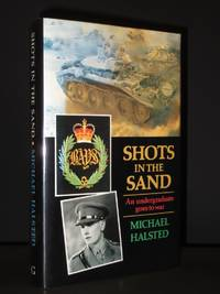 Shots in the Sand: A Diary of the Desert War 1941 - 1942 [SIGNED]