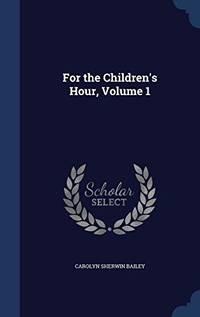 For the Children's Hour; Volume 1
