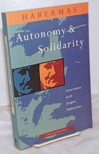 image of Autonomy and Solidarity: Interviews, edited and introduced by Peter Dews.  Revised edition
