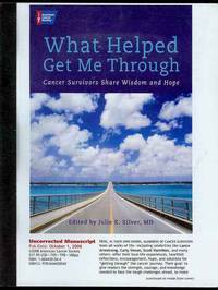 What Helped Me Get Through: Cancer Survivors Share Wisdom and Hope by  Julie K. (Edited by) Silver - Paperback - 2008 - from Bookmarc's and Biblio.com