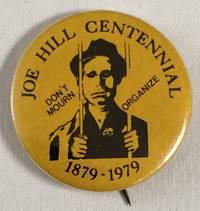 image of Joe Hill Centennial / Don't mourn, organize / 1879-1979 [pinback button]