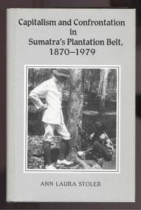 Capitalism and Confrontation in Sumatra's Plantation Belt, 1870-1979