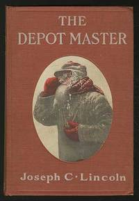 The Depot Master by  Joseph C LINCOLN - Hardcover - 1910 - from Between the Covers- Rare Books, Inc. ABAA and Biblio.co.uk
