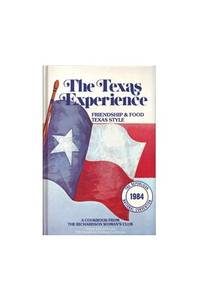The Texas Experience: Friendship & Food Texas Style: A Cookbook from the Richardson...