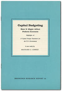 "Capital Budgeting: How It Might Affect Federal Accounts. Highlights of ""A Capital Budget Statement for the U.S. Government,"" A New Study"