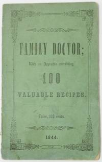 image of THE FAMILY DOCTOR, OR GUIDE TO HEALTH: Containing a Brief Description of the General Causes, Symptoms, and Cure of Diseases; with an Appendix Showing the Medical Properties of Many Useful Roots and Herbs, Together with 100 Valuable Recipes