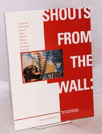 Shouts from the wall: posters and photographs brought home from the Spanish Civil War by American volunteers. a catalogue to accompany the exhibit curated by Peter Carroll and Cary Nelson for the Abraham Lincoln Brigade