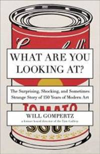 What Are You Looking At?: The Surprising, Shocking, and Sometimes Strange Story of 150 Years of Modern Art by Will Gompertz - Paperback - 2013-08-08 - from Books Express (SKU: 0142180297n)