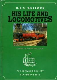H.C.S.BULLOCK - HIS LIFE AND LOCOMOTIVES