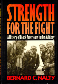 Strength For the Fight: A History of Black Americans in the Military by  Bernard C Nalty - Hardcover - 1986 - from Kenneth Mallory Bookseller. ABAA (SKU: 44919)