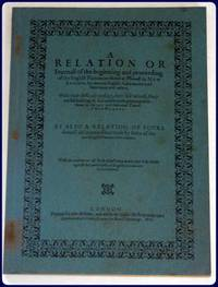 A RELATION OR JOURNAL OF THE BEGINNING AND PROCEEDING OF THE ENGLISH PLANTATION SETTLED AT...