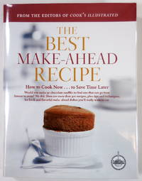 The Best Make-Ahead Recipe [How to Cook Now ...to Save Time Later]. A Best Recipe Classic