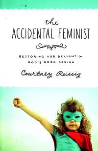 image of The Accidental Feminist Restoring Our Delight in God's Good Design
