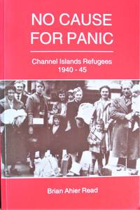 image of No Cause for Panic. Channel Islands Refugees 1940-45