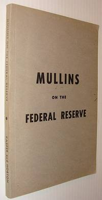 A Study of the Federal Reserve / Mullins on the Federal Reserve (Later Reprinted as The Secrets of the Federal Reserve)