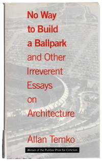 No Way to Build a Ballpark: and Other Irreverent Essays on Architecture by  Allan Temko - Paperback - First Printing - 1993 - from Recycled Records and Books (SKU: 29706)