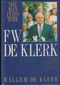 F.W. De Klerk : the man in his time