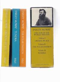 image of Three Volumes in a Slipcase: The Top of the World Trilogy:  Ordeal By Ice ---with Tundra ---with The Polar Passion --book 1, 2 and 3 of the Trilogy ---by Farley Mowat ( Slipcased / Boxed Set )( Box )( vol. i, ii, iii )