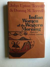 Indian Women of the Western Morning: Their Life in Early America