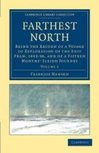 image of Farthest North: Being the Record of a Voyage of Exploration of the Ship Fram, 1893-96, and of a Fifteen Months' Sleigh Journey (Cambridge Library Collection - Polar Exploration)