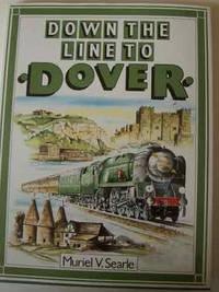 Down The Line to Dover. A Pictorial History of Kent's Boat Train Line