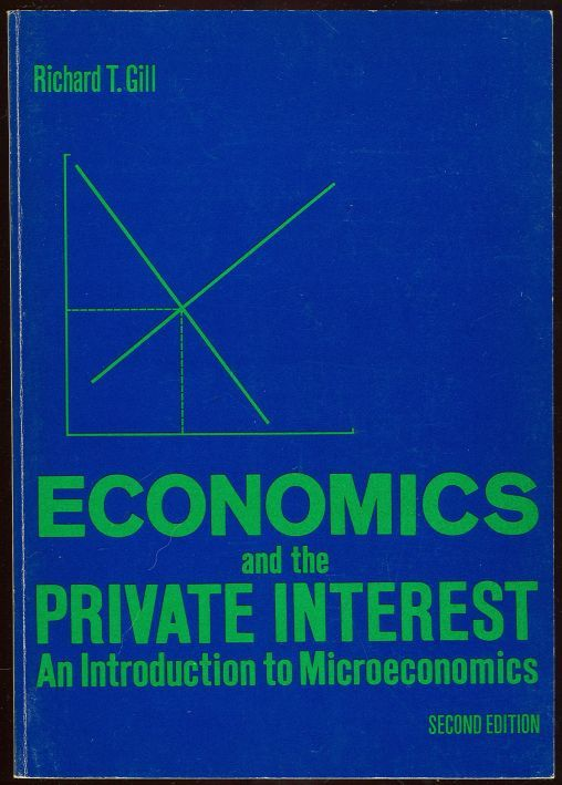 ECONOMICS AND THE PRIVATE INTEREST An Introduction to Microeconomics, Gill, Richard