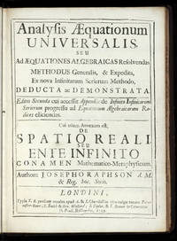 Analysis Aequationum Universalis, seu ad Aequationes Algebraicas resolvendas Methodus generalis, & expedita, ex nova infinitarum serierum methodo, deducta ac demonstrata.  Editio secunda cui accessit Appendix de Infinito Infinitarum Serierum progressu ad Equationum Algebraicarum Radices eliciendas.  Cui etiam Annexum est; De Spatio reali, seu Ente Infinito Conamen Mathematico-Metaphysicum by  Joseph RAPHSON - from Jonathan A. Hill, Bookseller, Inc. and Biblio.com