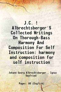 J.C. ! Albrechtsberger'S Collected Writings On Thorough-Bass Harmony And Composition For Self...