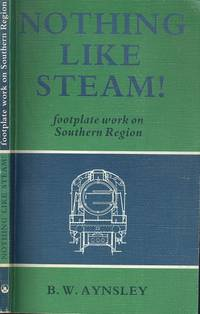 Nothing Like Steam! : Footplate Work on Southern Region