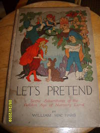 Let's Pretend: Some Adventures of the Golden Age of Nursery Land
