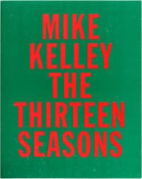 Mike Kelley: The Thirteen Seasons