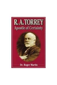 R.A. Torrey: Apostle of Certainty by  Roger Martin - Paperback - from World of Books Ltd (SKU: GOR010804870)