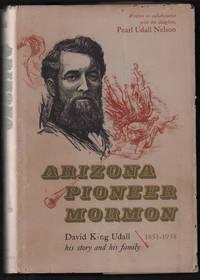 Arizona Pioneer Mormon: David King Udall, His Story and His Family, 1851- 1938